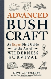ADVANCED BUSHCRAFT: AN EXPERT FIELD GUIDE TO THE ART OF WILDERNESS SURVIVAL - DAVE CANTERBURY