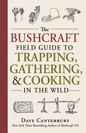 THE BUSHCRAFT FIELD GUIDE TO TRAPPING, GATHERING & COOKING IN THE WILD - DAVE CANTERBURY