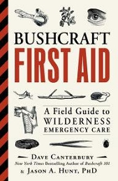 BUSHCRAFT FIRST AID: A FIELD GUIDE TO WILDERNESS EMERGENCY CARE - DAVE CANTERBURY